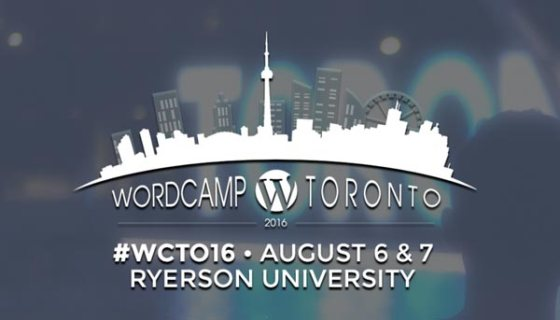 WordCamp Toronto #WCTO16 August 6 & 7 Ryerson University